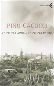 Un po' per amore, un po' per rabbia - Pino Cacucci - copertina