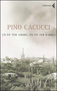 Libro Un po' per amore, un po' per rabbia Pino Cacucci