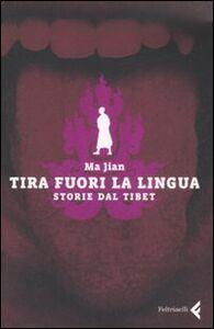 Libro Tira fuori la lingua. Storie dal Tibet Jian Ma