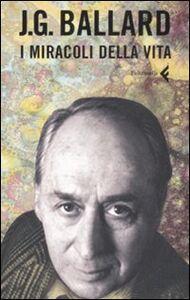 Foto Cover di I miracoli della vita, Libro di James G. Ballard, edito da Feltrinelli