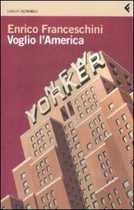 Foto Cover di Voglio l'America, Libro di Enrico Franceschini, edito da Feltrinelli