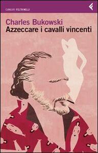 Foto Cover di Azzeccare i cavalli vincenti, Libro di Charles Bukowski, edito da Feltrinelli