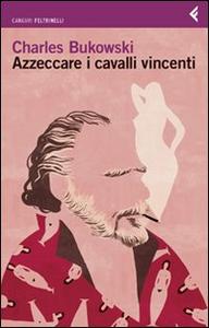 Libro Azzeccare i cavalli vincenti Charles Bukowski