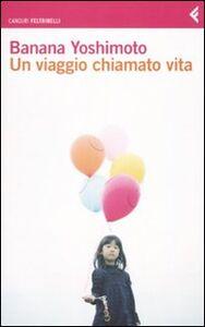 Libro Un viaggio chiamato vita Banana Yoshimoto