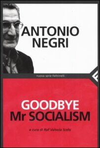 Libro Goodbye Mr socialism Antonio Negri