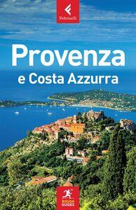 Foto Cover di Provenza e Costa Azzurra, Libro di Neville Walker,Greg Ward, edito da Feltrinelli