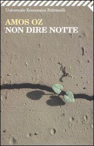 Foto Cover di Non dire notte, Libro di Amos Oz, edito da Feltrinelli