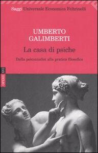 Foto Cover di Opere. Vol. 16: La casa di psiche. Dalla psicoanalisi alla pratica filosofica., Libro di Umberto Galimberti, edito da Feltrinelli