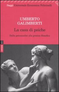 Libro Opere. Vol. 16: La casa di psiche. Dalla psicoanalisi alla pratica filosofica. Umberto Galimberti