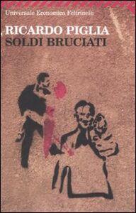 Foto Cover di Soldi bruciati, Libro di Ricardo Piglia, edito da Feltrinelli