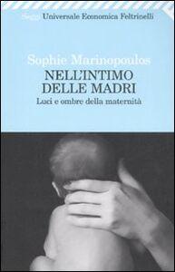 Libro Nell'intimo delle madri. Luci e ombre della maternità Sophie Marinopoulos