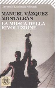 Libro La mosca della rivoluzione Manuel Vázquez Montalbán