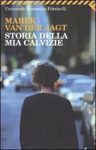 Foto Cover di Storia della mia calvizie, Libro di Marek Van der Jagt, edito da Feltrinelli