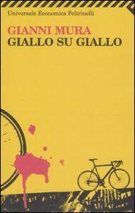 Foto Cover di Giallo su giallo, Libro di Gianni Mura, edito da Feltrinelli