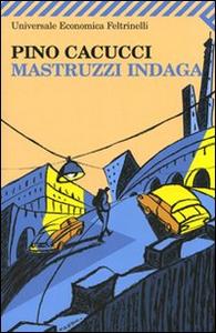 Libro Mastruzzi indaga. Piccole storie di civilissimi bolognesi nella Bologna incivile e imbarbarita Pino Cacucci