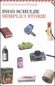 Foto Cover di Semplici storie, Libro di Ingo Schulze, edito da Feltrinelli