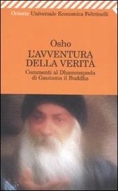 L' avventura della verità. Commenti al Dhammapada di Gautama il Buddha