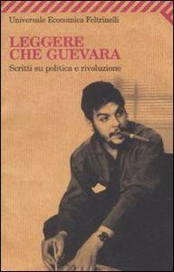 Foto Cover di Leggere Che Guevara. Scritti su politica e rivoluzione, Libro di  edito da Feltrinelli