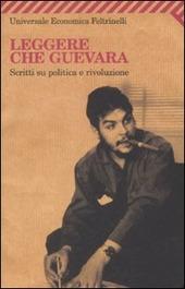 Leggere Che Guevara. Scritti su politica e rivoluzione