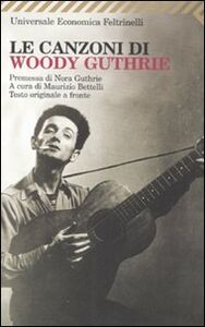 Libro Le canzoni di Woody Guthrie. Testo inglese a fronte