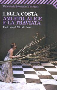 Libro Amleto, Alice e la Traviata Lella Costa