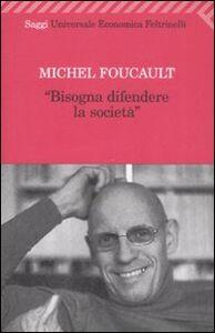 Foto Cover di Bisogna difendere la società, Libro di Michel Foucault, edito da Feltrinelli