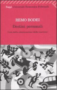 Libro Destini personali. L'età della colonizzazione delle coscienze Remo Bodei
