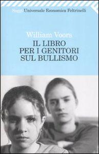 Foto Cover di Il libro per i genitori sul bullismo, Libro di William Voors, edito da Feltrinelli
