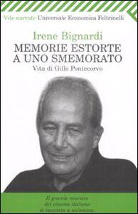 Foto Cover di Memorie estorte a uno smemorato. Vita di Gillo Pontecorvo, Libro di Irene Bignardi, edito da Feltrinelli