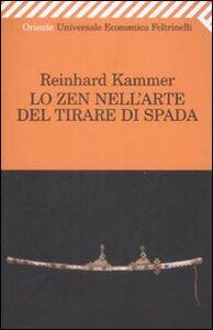 Foto Cover di Lo zen nell'arte del tirare di spada, Libro di Reinhard Kammer, edito da Feltrinelli