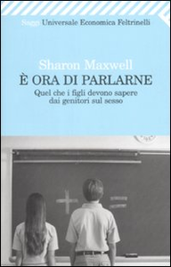 Libro È ora di parlarne. Quel che i figli devono sapere dai genitori sul sesso Sharon Maxwell