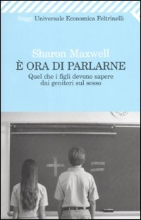 È ora di parlarne. Quel che i figli devono sapere dai genitori sul sesso - Maxwell Sharon - wuz.it