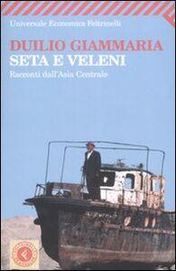 Foto Cover di Seta e veleni. Racconti dall'Asia Centrale, Libro di Duilio Giammaria, edito da Feltrinelli