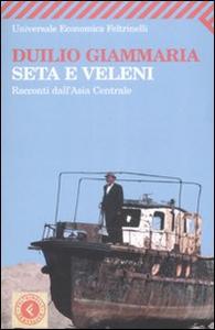 Libro Seta e veleni. Racconti dall'Asia Centrale Duilio Giammaria