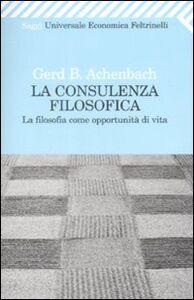 Libro La consulenza filosofica. La filosofia come opportunità di vita Gerd B. Achenbach