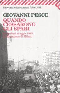 Foto Cover di Quando cessarono gli spari. 23 aprile-6 maggio 1945: la liberazione di Milano, Libro di Giovanni Pesce, edito da Feltrinelli