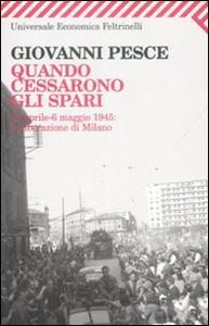 Libro Quando cessarono gli spari. 23 aprile-6 maggio 1945: la liberazione di Milano Giovanni Pesce