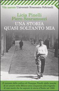 Foto Cover di Una storia quasi soltanto mia, Libro di Licia Pinelli,Piero Scaramucci, edito da Feltrinelli