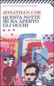 Foto Cover di Questa notte mi ha aperto gli occhi, Libro di Jonathan Coe, edito da Feltrinelli
