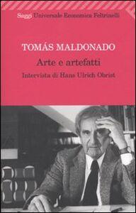 Foto Cover di Arte e artefatti, Libro di Tomás Maldonado,Hans-Ulrich Obrist, edito da Feltrinelli
