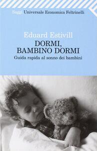 Libro Dormi, bambino, dormi. Guida rapida al sonno dei bambini Eduard Estivill