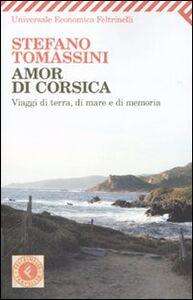 Libro Amor di Corsica. Viaggio di terra, di mare e di memoria Stefano Tomassini