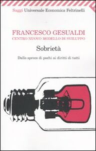 Libro Sobrietà. Dallo spreco dei pochi ai diritti di tutti Francesco Gesualdi