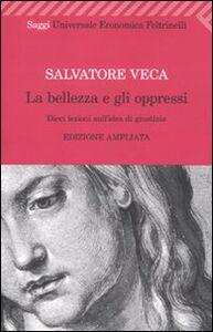 Libro La bellezza e gli oppressi. Dieci lezioni sull'idea di giustizia Salvatore Veca