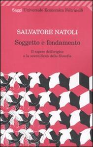 Soggetto e fondamento. Il sapere dell'origine e la scientificità della filosofia - Salvatore Natoli - copertina