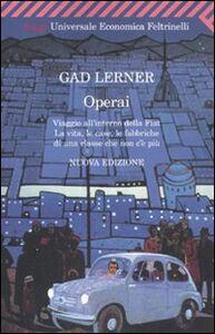 Libro Operai. Viaggio all'interno della Fiat. La vita, le case, le fabbriche di una classe che non c'è più Gad Lerner