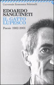 Libro Il gatto lupesco. Poesie 1982-2001 Edoardo Sanguineti