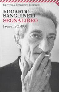 Libro Segnalibro. Poesie 1951-1981 Edoardo Sanguineti