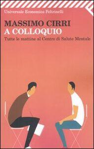 Foto Cover di A colloquio. Tutte le mattine al Centro di salute mentale, Libro di Massimo Cirri, edito da Feltrinelli