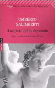 Foto Cover di Il segreto della domanda. Intorno alle cose umane e divine, Libro di Umberto Galimberti, edito da Feltrinelli